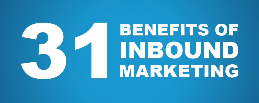31 Benefits of Inbound Marketing