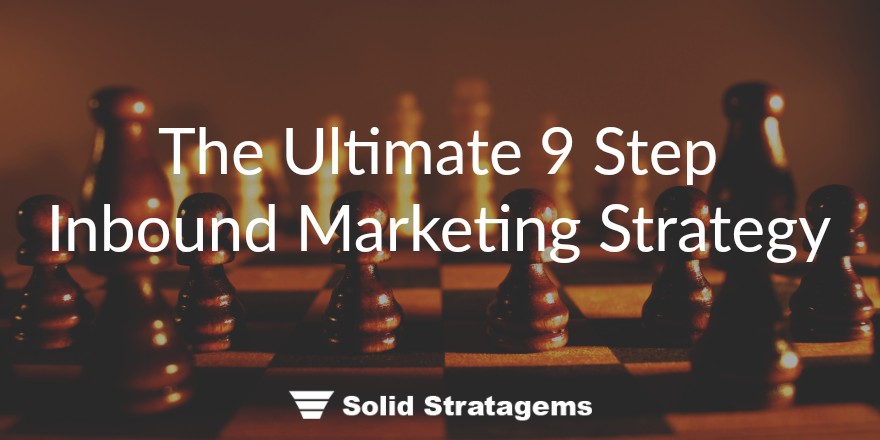 The Ultimate 9 Step Inbound Marketing Strategy