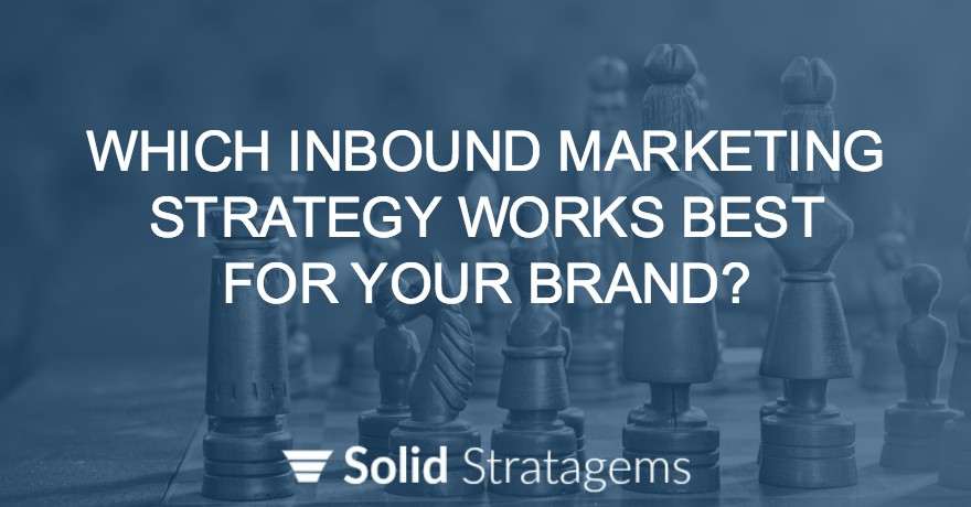 How To Choose The Best Type of Inbound Marketing Strategy For Your Brand